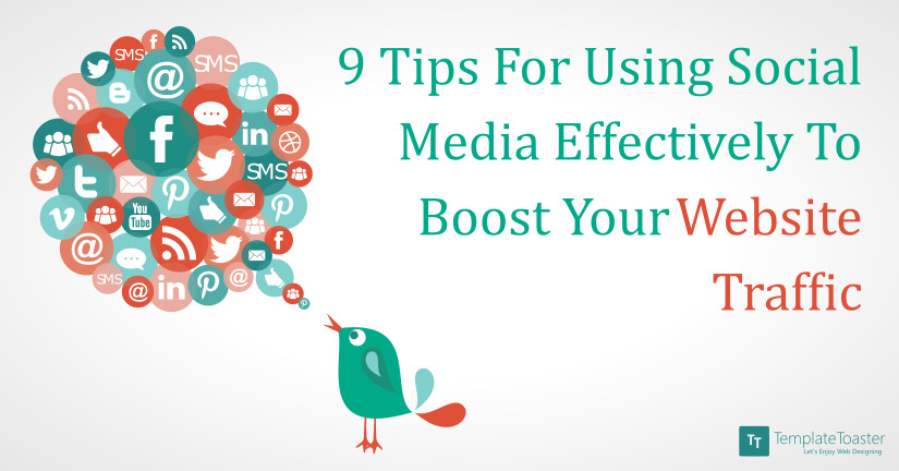 9 Tips For Using Social Media Effectively To Boost Your Website Traffic