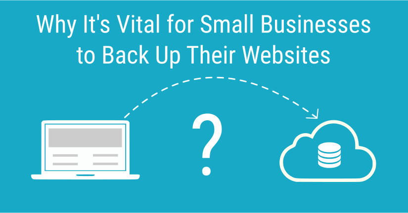 Why It's Vital for Small Businesses to Back Up Their Websites_Blog
