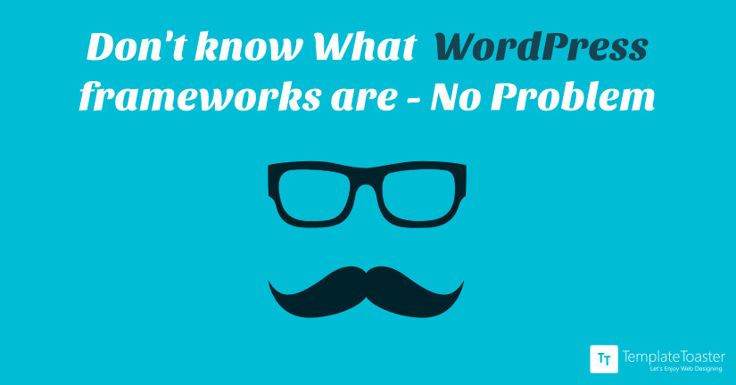 Don't know What WordPress frameworks are- No Problem_Blog