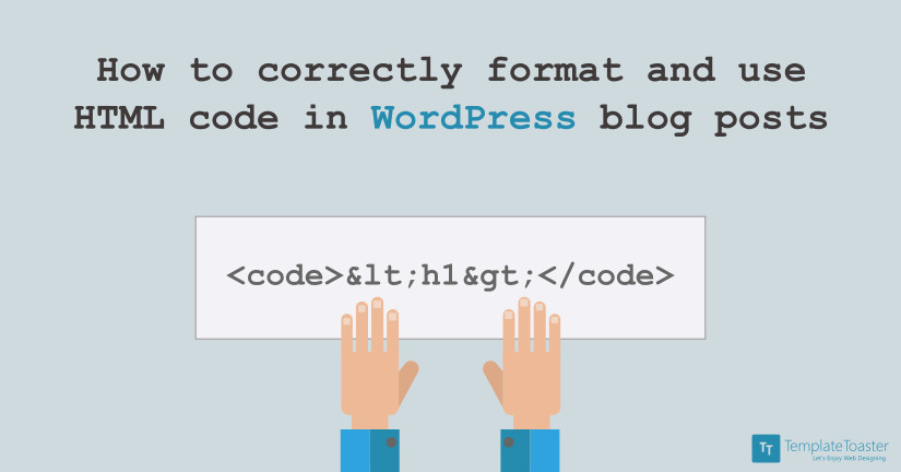 How to correctly format and use HTML code in WordPress blog posts