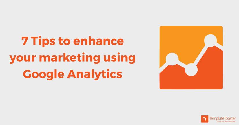 7-tips-on-how-to-enhance-your-marketing-using-google-analytics_blog