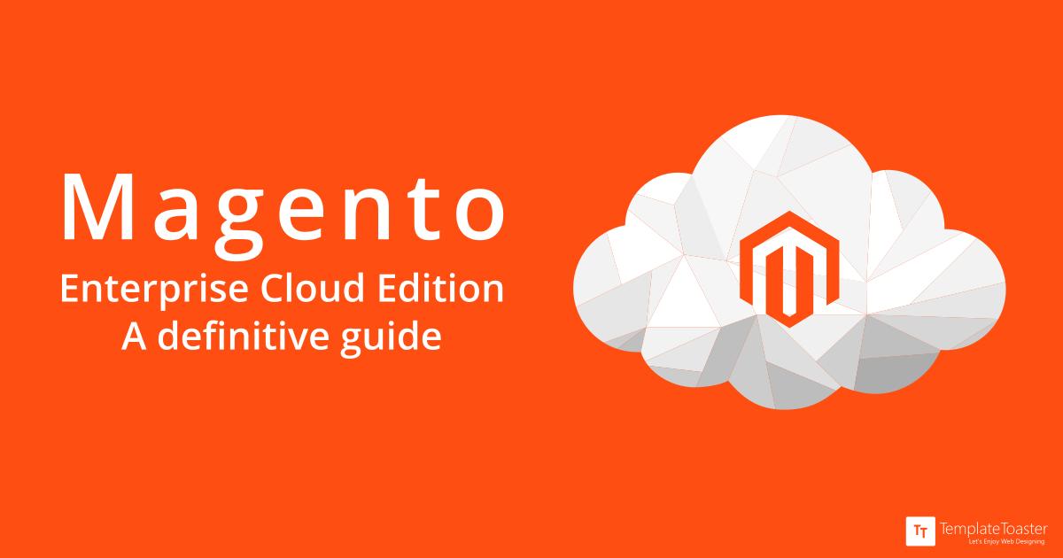 Magento Enterprise Template | Magento Enterprise Cloud Edition A Definitive Guide