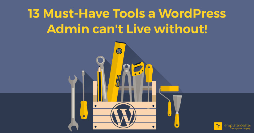 13 Must-Have Tools a WordPress Admin can't Live Without!