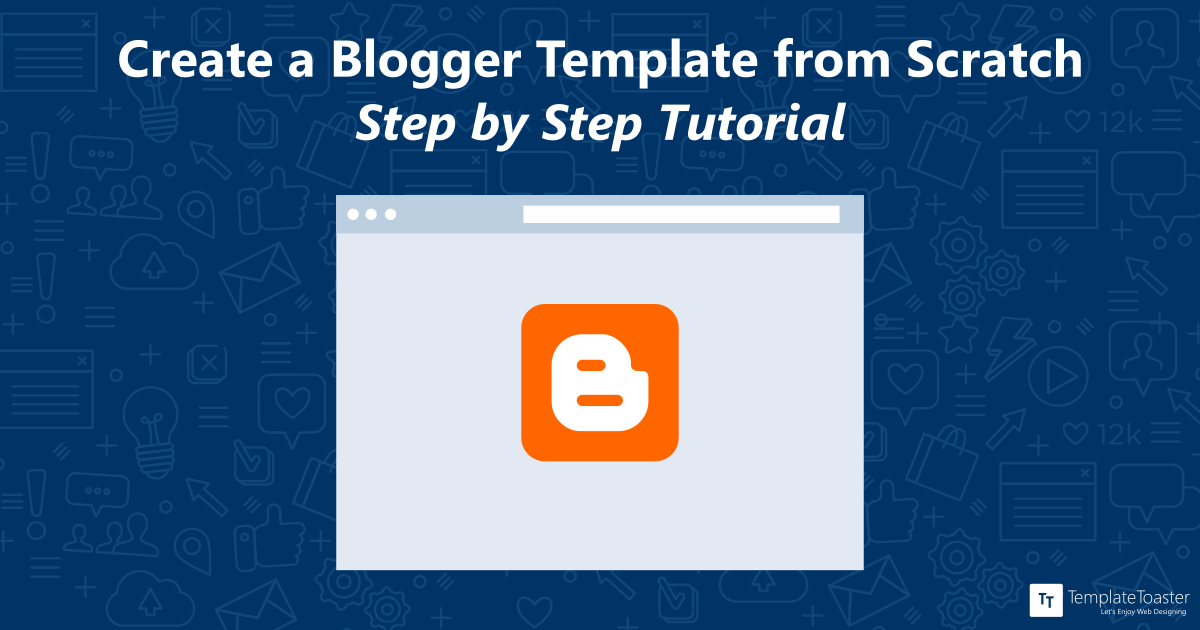 How To Create Blogger Template From Scratch Beginners Tutorial