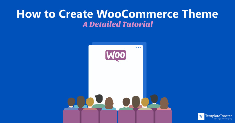 How to Create WooCommerce Theme from A Detailed Tutorial