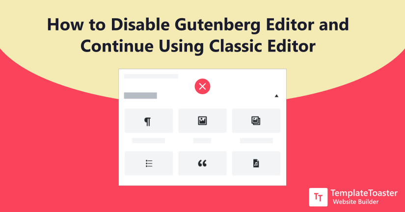 How to Disable Gutenberg Editor and Continue Using Classic Editor